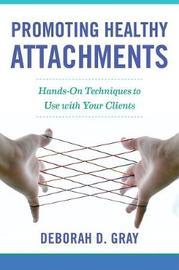 Promoting Healthy Attachments by Deborah D Gray image