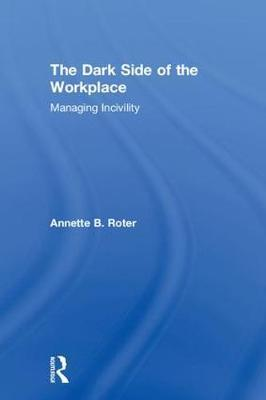The Dark Side of the Workplace by Annette B. Roter image