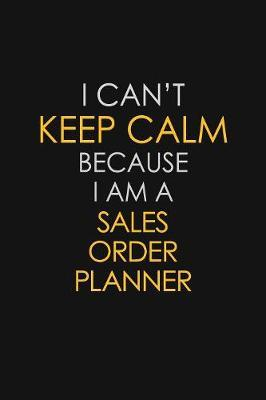 I Can't Keep Calm Because I Am A Sales Order Planner by Blue Stone Publishers