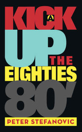 A Kick Up the Eighties by Peter Stefanovic image