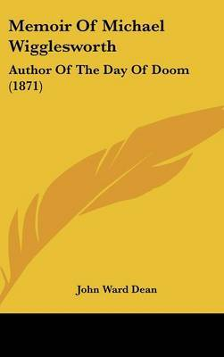 Memoir Of Michael Wigglesworth: Author Of The Day Of Doom (1871) by John Ward Dean image