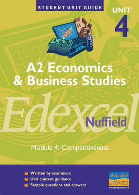 Edexcel (Nuffield) Economics and Business A2: Competitiveness: Unit 4, module 4 by Andrew Ashwin