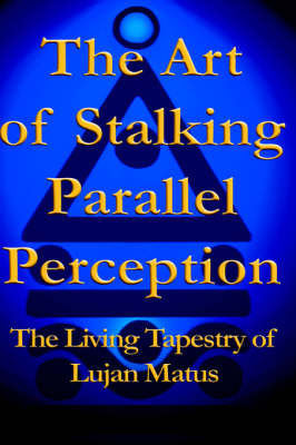 The Art of Stalking Parallel Perception: The Living Tapestry of Lujan Matus by Lujan Matus