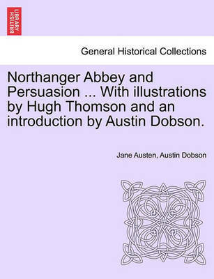 Northanger Abbey and Persuasion ... with Illustrations by Hugh Thomson and an Introduction by Austin Dobson. by Jane Austen
