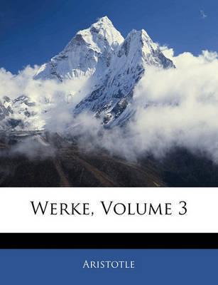 Werke, Volume 3 by * Aristotle