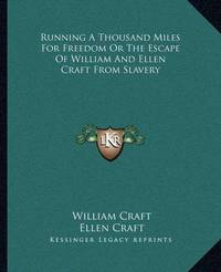 Running a Thousand Miles for Freedom or the Escape of William and Ellen Craft from Slavery by William Craft