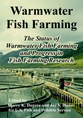 Warmwater Fish Farming: The Status of Warmwater Fish Farming and Progress in Fish Farming Research by U S Fish & Wildlife Service