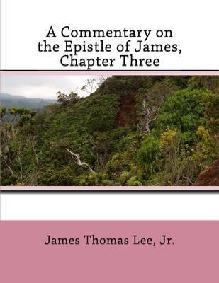 A Commentary on the Epistle of James, Chapter Three by MR James Thomas Lee Jr