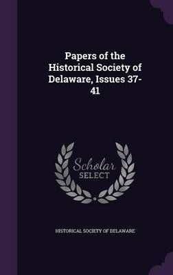 Papers of the Historical Society of Delaware, Issues 37-41