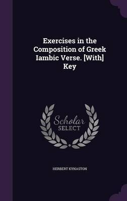 Exercises in the Composition of Greek Iambic Verse. [With] Key by Herbert Kynaston image