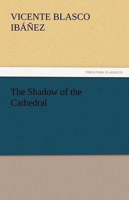 The Shadow of the Cathedral by Vicente Blasco Ib'anez