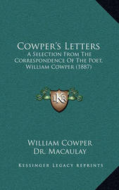 Cowper's Letters: A Selection from the Correspondence of the Poet, William Cowper (1887) by William Cowper