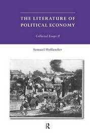 The Literature of Political Economy by Samuel Hollander