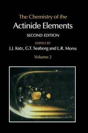 The Chemistry of the Actinide Elements by G.T. Seaborg