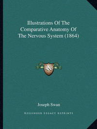 Illustrations of the Comparative Anatomy of the Nervous System (1864) by Joseph Swan