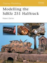 Modelling the Sdkfz 251 Half-Track by Robert Oehler