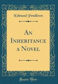 An Inheritance a Novel (Classic Reprint) by Edmund Pendleton image