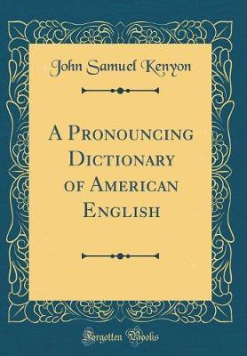 A Pronouncing Dictionary of American English (Classic Reprint) by John Samuel Kenyon image