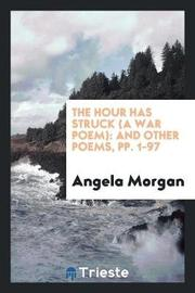 The Hour Has Struck (a War Poem) by Angela Morgan