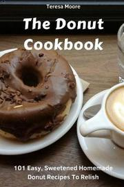 The Donut Cookbook by Teresa Moore