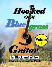 Hooked On Bluegrass Guitar Volume 1 by Charles E Brewster Ph D
