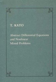 Abstract differential equations and nonlinear mixed problems by Tosio Kato