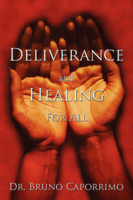 Deliverance and Healing For All by Dr. Bruno Caporrimo