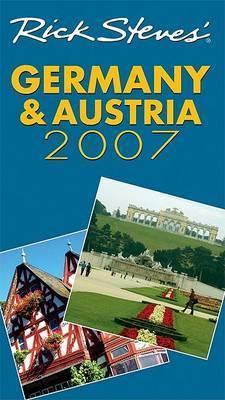 Rick Steves' Germany and Austria: 2007 by Rick Steves