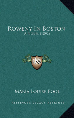 Roweny in Boston: A Novel (1892) by Maria Louise Pool