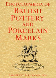 Encyclopedia Of British Pottery And Porcelain Marks by Geoffrey A. Godden