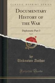 Documentary History of the War, Vol. 9 by Unknown Author