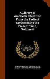 A Library of American Literature from the Earliest Settlement to the Present Time, Volume 8 by Edmund Clarence Stedman image