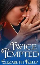 Twice Tempted by Elizabeth Kelly