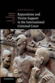 Reparations and Victim Support in the International Criminal Court by Conor McCarthy