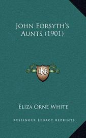 John Forsyth's Aunts (1901) by Eliza Orne White