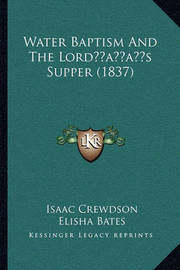 Water Baptism and the Lordacentsa -A Centss Supper (1837) by Elisha Bates