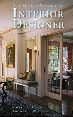 Starting Your Career as an Interior Designer by Robert Hale