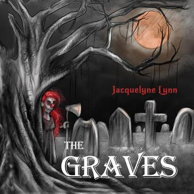 The Graves by Jacquelyne Lynn