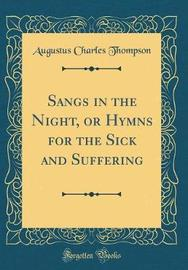 Sangs in the Night, or Hymns for the Sick and Suffering (Classic Reprint) by Augustus Charles Thompson image
