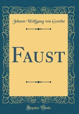 Faust (Classic Reprint) by Johann Wolfgang von Goethe