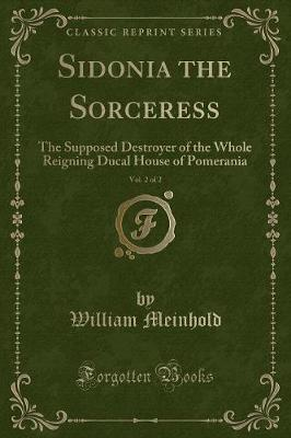 Sidonia the Sorceress, Vol. 2 of 2 by William Meinhold