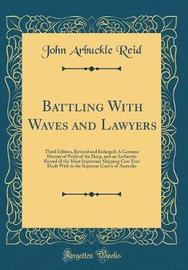 Battling with Waves and Lawyers by John Arbuckle Reid