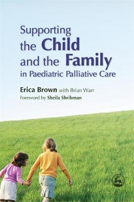 Supporting the Child and the Family in Paediatric Palliative Care by Erica Brown image