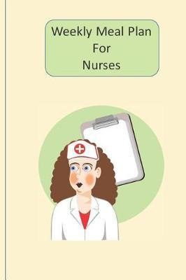 Weekly Meal Plan For Nurses by Advanta Publishing