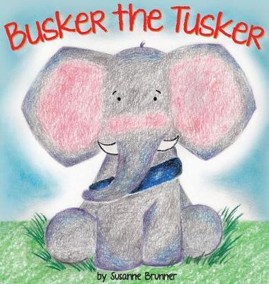 Busker the Tusker by Susanne Brunner