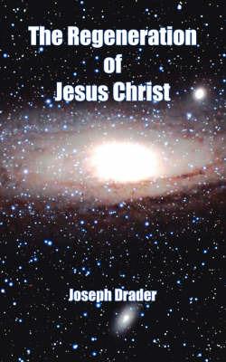 The Regeneration of Jesus Christ by Joseph Drader image