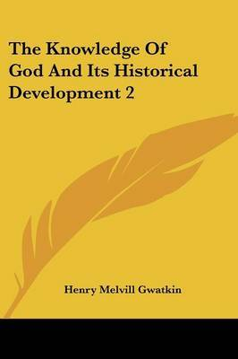 The Knowledge of God and Its Historical Development 2 by Henry Melvill Gwatkin image