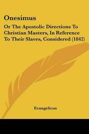 Onesimus: Or The Apostolic Directions To Christian Masters, In Reference To Their Slaves, Considered (1842) by Evangelicus image
