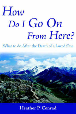 How Do I Go On From Here? by Heather P. Conrad