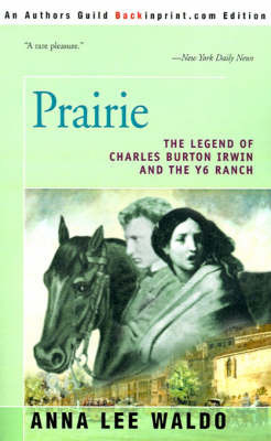 Prairie, Volume I: The Legend of Charles Burton Irwin and the Y6 Ranch by Anna Lee Waldo